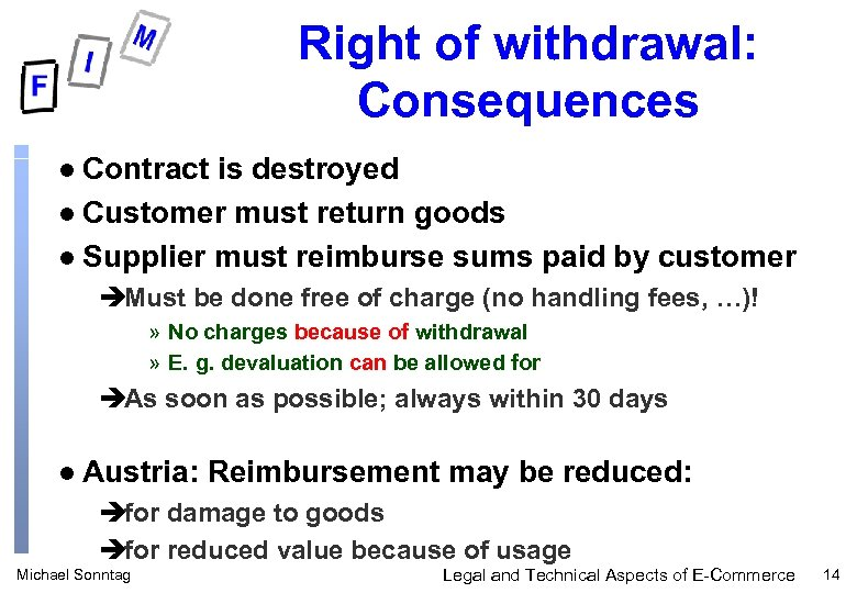 Right of withdrawal: Consequences Contract is destroyed l Customer must return goods l Supplier