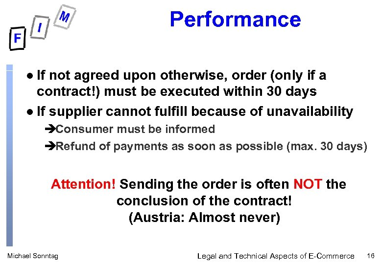 Performance If not agreed upon otherwise, order (only if a contract!) must be executed