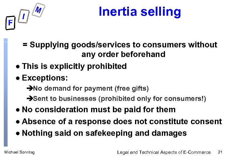 Inertia selling = Supplying goods/services to consumers without any order beforehand l This is