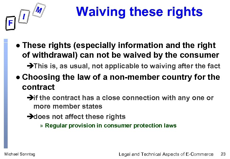 Waiving these rights l These rights (especially information and the right of withdrawal) can