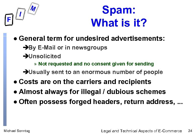 Spam: What is it? l General term for undesired advertisements: èBy E-Mail or in