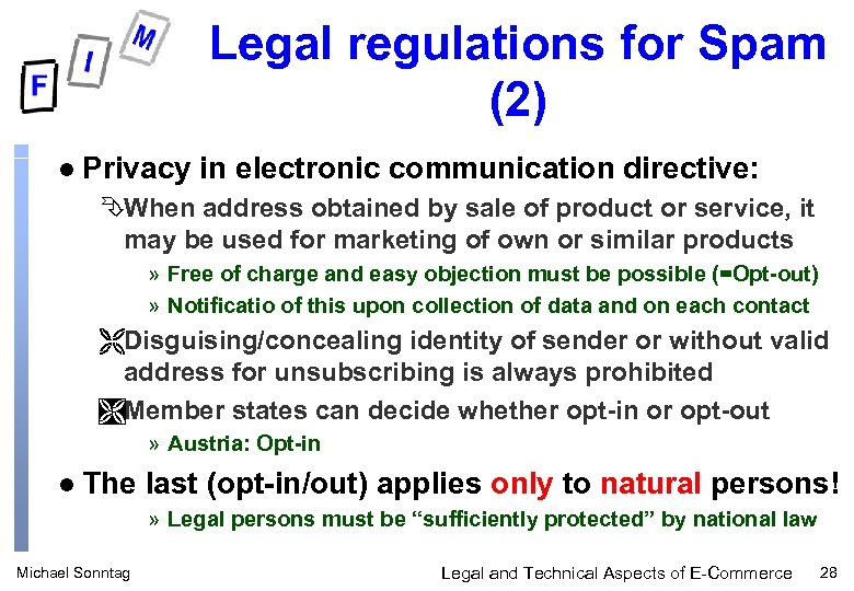 Legal regulations for Spam (2) l Privacy in electronic communication directive: ÊWhen address obtained