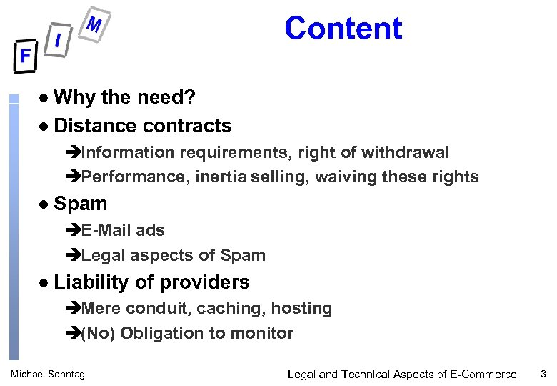 Content Why the need? l Distance contracts l èInformation requirements, right of withdrawal èPerformance,