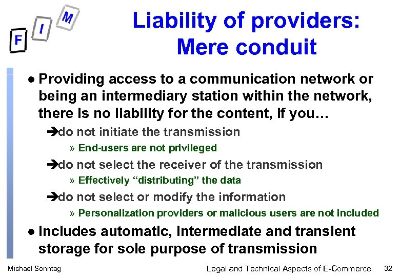 Liability of providers: Mere conduit l Providing access to a communication network or being