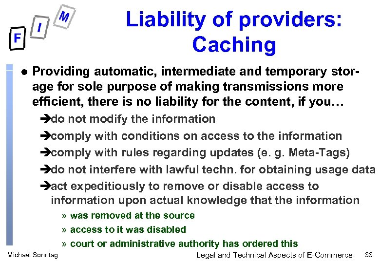 Liability of providers: Caching l Providing automatic, intermediate and temporary storage for sole purpose