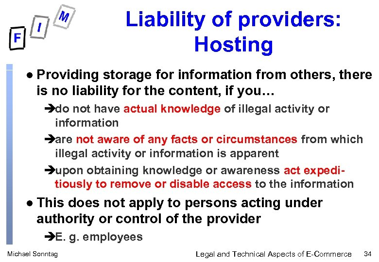 Liability of providers: Hosting l Providing storage for information from others, there is no