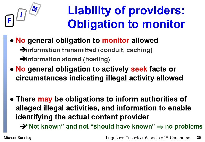 Liability of providers: Obligation to monitor l No general obligation to monitor allowed èinformation
