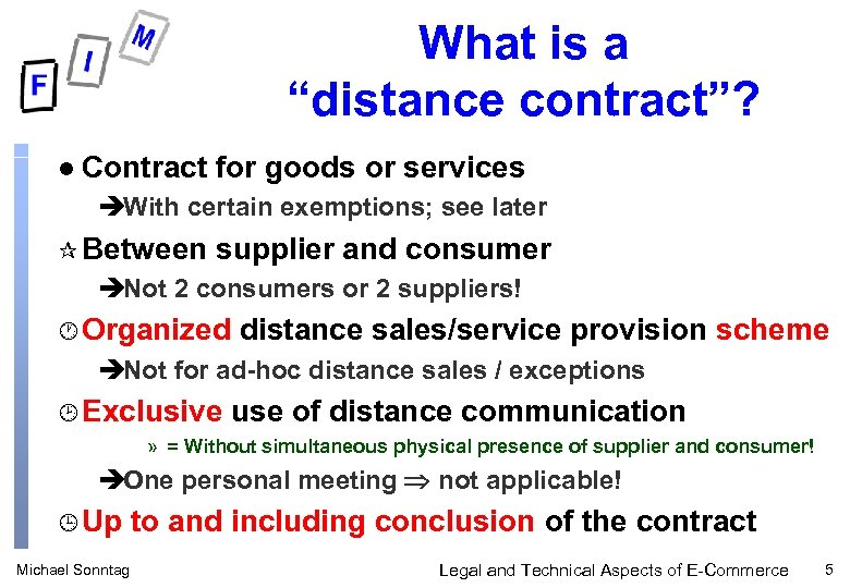 "What is a ""distance contract""? l Contract for goods or services èWith certain exemptions;"
