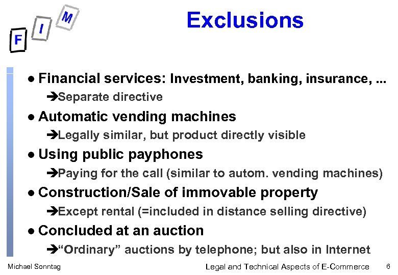 Exclusions l Financial services: Investment, banking, insurance, . . . èSeparate directive l Automatic