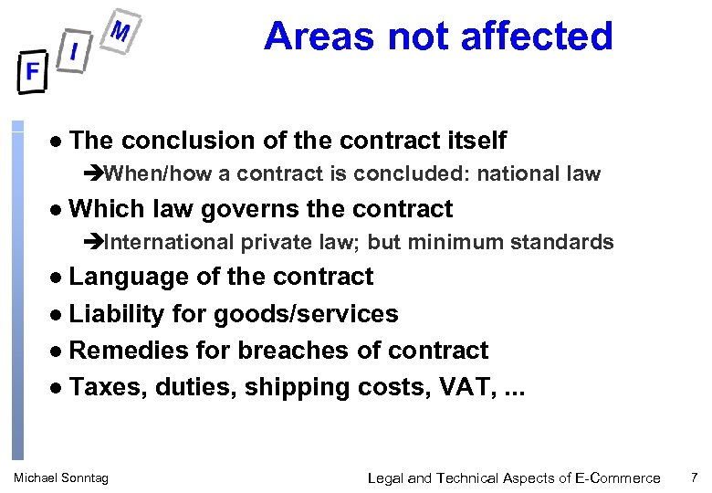 Areas not affected l The conclusion of the contract itself èWhen/how a contract is