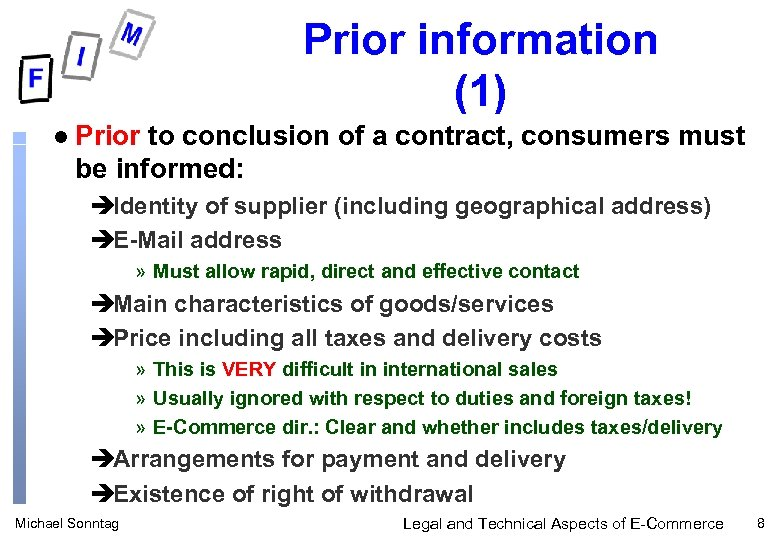 Prior information (1) l Prior to conclusion of a contract, consumers must be informed: