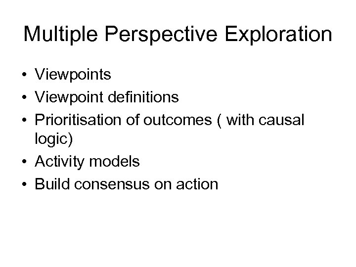 Multiple Perspective Exploration • Viewpoints • Viewpoint definitions • Prioritisation of outcomes ( with