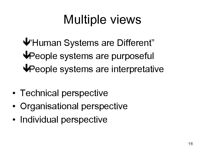 "Multiple views ê""Human Systems are Different"" êPeople systems are purposeful êPeople systems are interpretative"