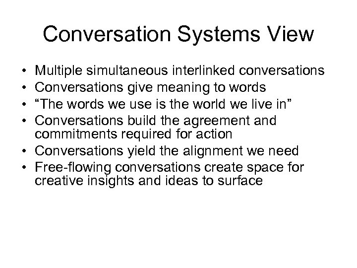 Conversation Systems View • • Multiple simultaneous interlinked conversations Conversations give meaning to words