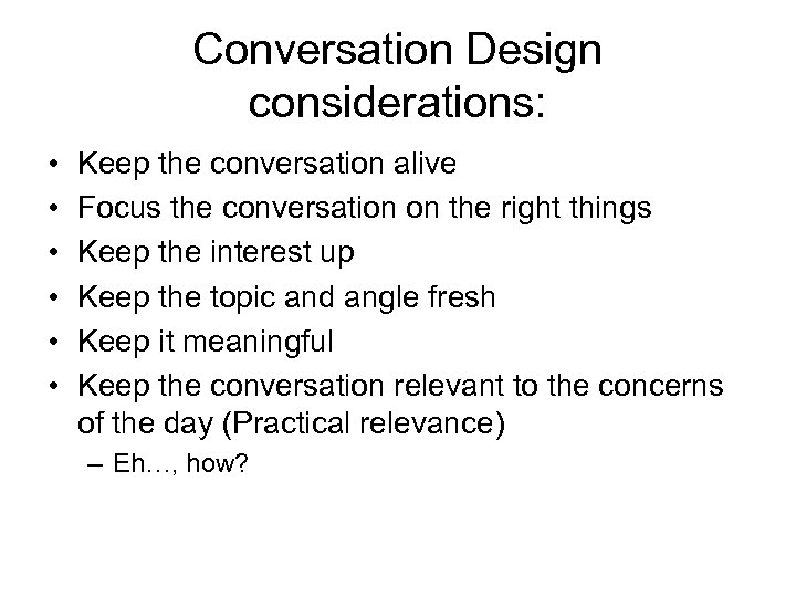 Conversation Design considerations: • • • Keep the conversation alive Focus the conversation on