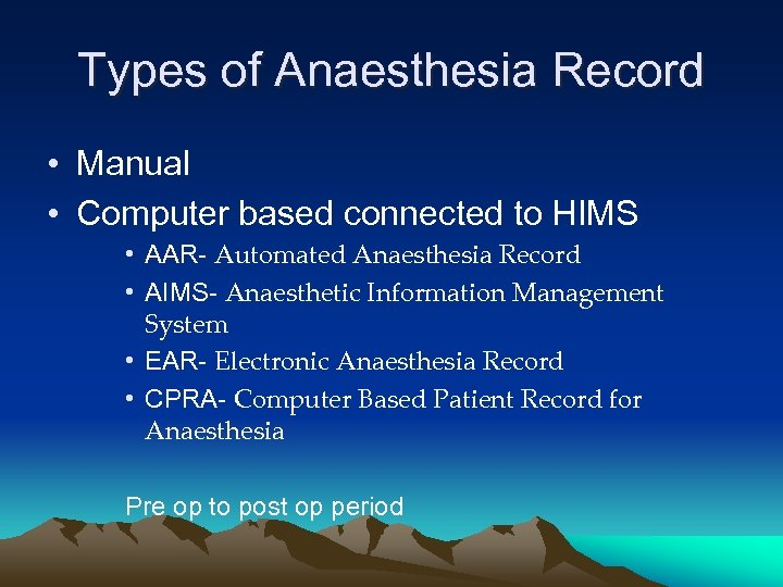 Types of Anaesthesia Record • Manual • Computer based connected to HIMS • AAR-