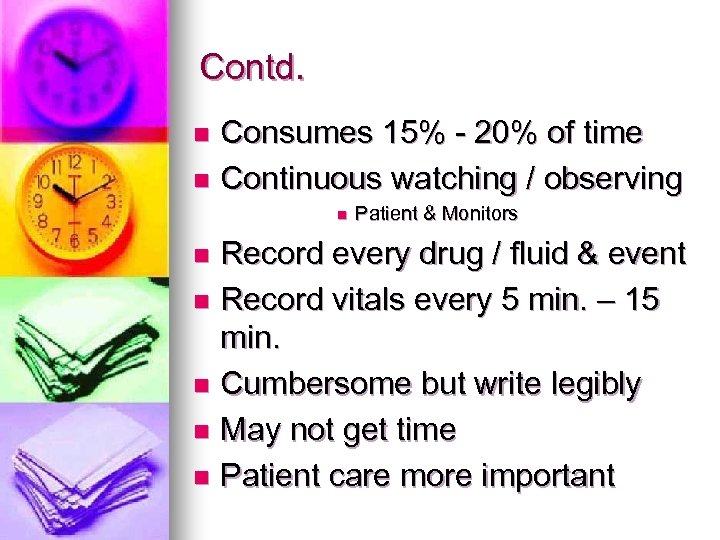 Contd. Consumes 15% - 20% of time n Continuous watching / observing n n