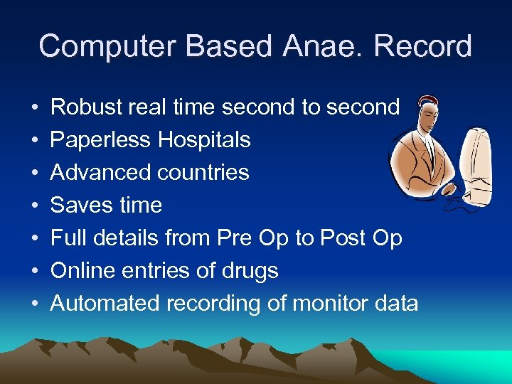 Computer Based Anae. Record • • Robust real time second to second Paperless Hospitals