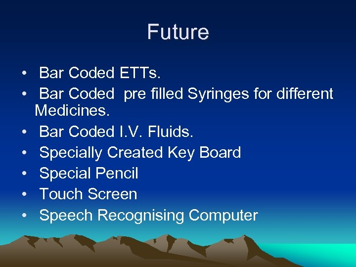 Future • Bar Coded ETTs. • Bar Coded pre filled Syringes for different Medicines.