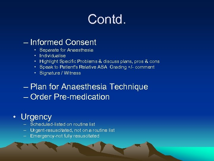 Contd. – Informed Consent • • • Separate for Anaesthesia Individualise Highlight Specific Problems