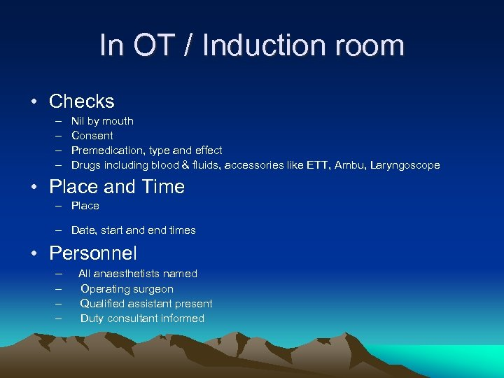 In OT / Induction room • Checks – – Nil by mouth Consent Premedication,
