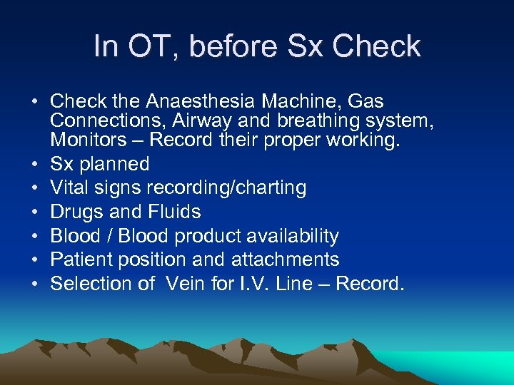 In OT, before Sx Check • Check the Anaesthesia Machine, Gas Connections, Airway and