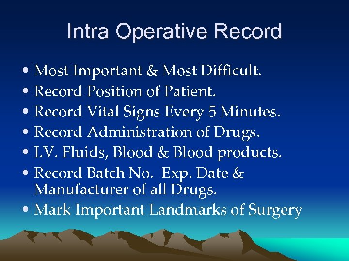 Intra Operative Record • Most Important & Most Difficult. • Record Position of Patient.