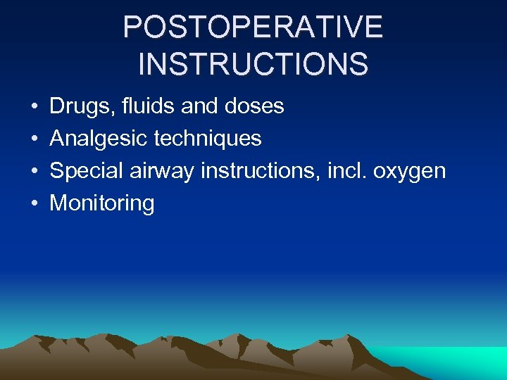 POSTOPERATIVE INSTRUCTIONS • • Drugs, fluids and doses Analgesic techniques Special airway instructions, incl.