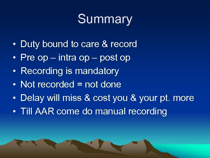 Summary • • • Duty bound to care & record Pre op – intra
