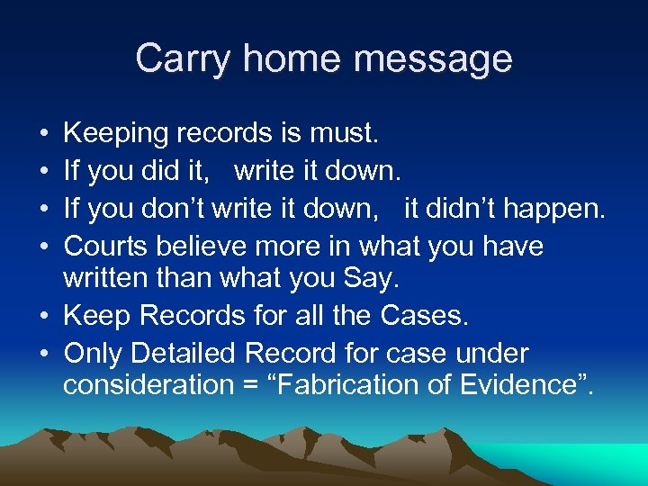 Carry home message • • Keeping records is must. If you did it, write