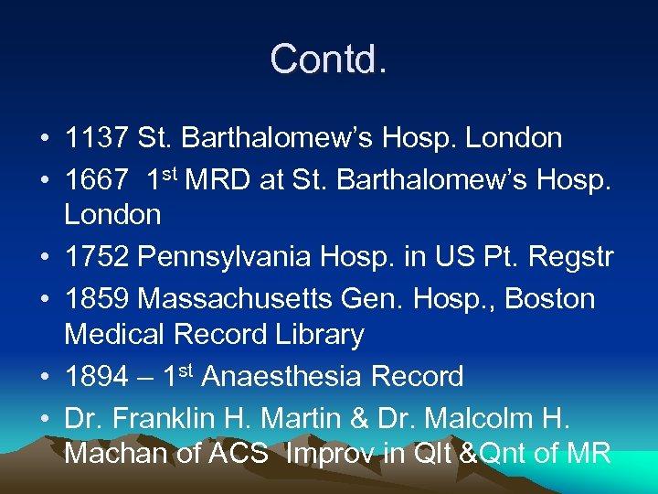 Contd. • 1137 St. Barthalomew's Hosp. London • 1667 1 st MRD at St.