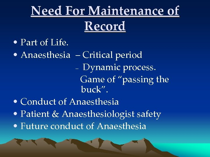Need For Maintenance of Record • Part of Life. • Anaesthesia – Critical period