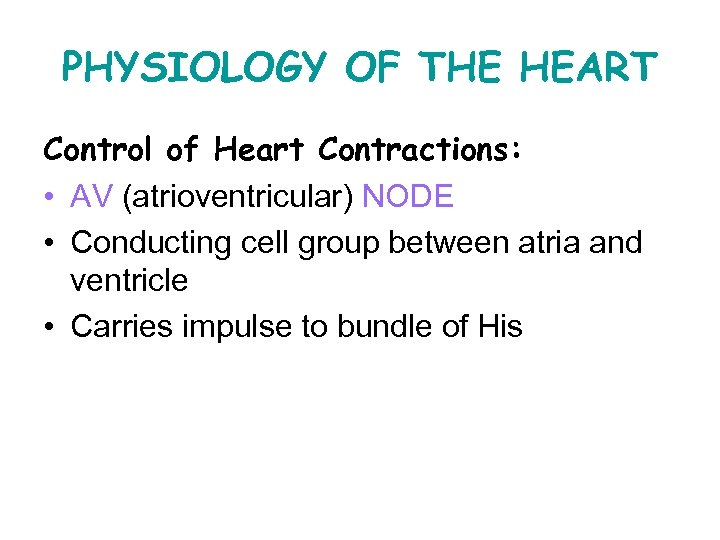 PHYSIOLOGY OF THE HEART Control of Heart Contractions: • AV (atrioventricular) NODE • Conducting