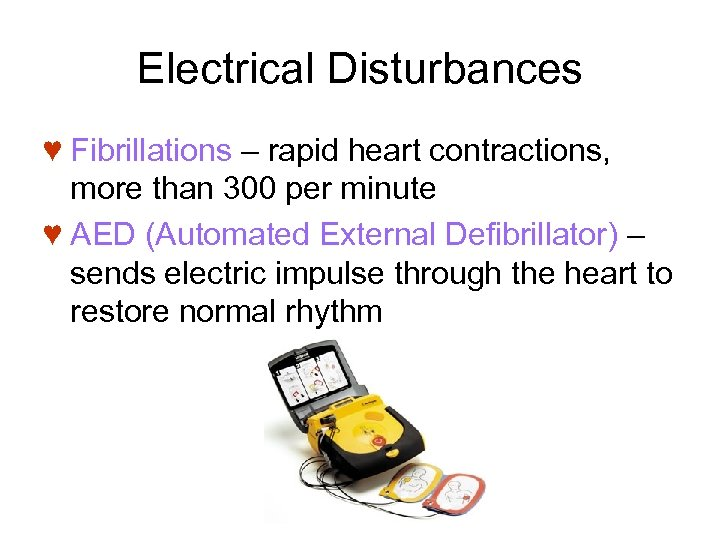 Electrical Disturbances ♥ Fibrillations – rapid heart contractions, more than 300 per minute ♥