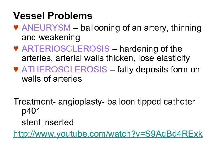 Vessel Problems ♥ ANEURYSM – ballooning of an artery, thinning and weakening ♥ ARTERIOSCLEROSIS