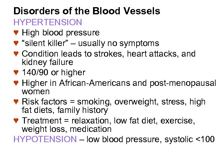 "Disorders of the Blood Vessels HYPERTENSION ♥ High blood pressure ♥ ""silent killer"" –"