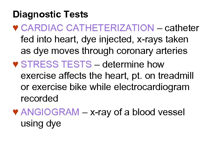 Diagnostic Tests ♥ CARDIAC CATHETERIZATION – catheter fed into heart, dye injected, x-rays taken