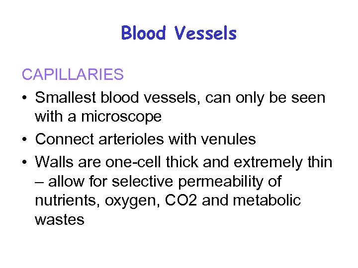 Blood Vessels CAPILLARIES • Smallest blood vessels, can only be seen with a microscope