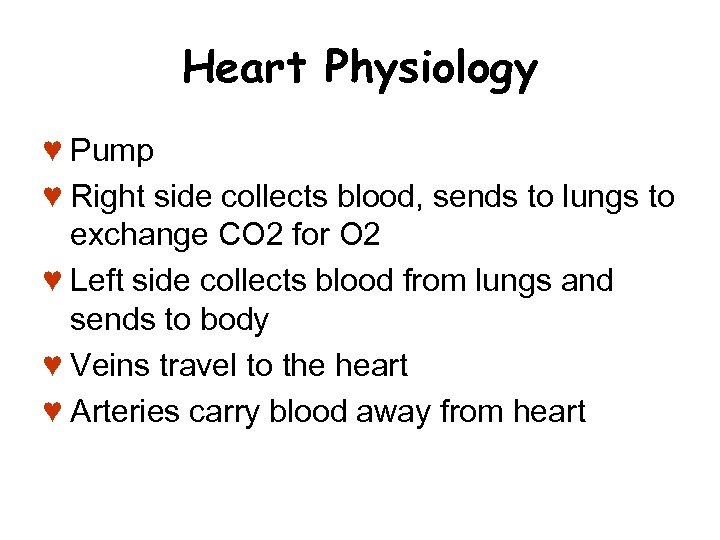 Heart Physiology ♥ Pump ♥ Right side collects blood, sends to lungs to exchange
