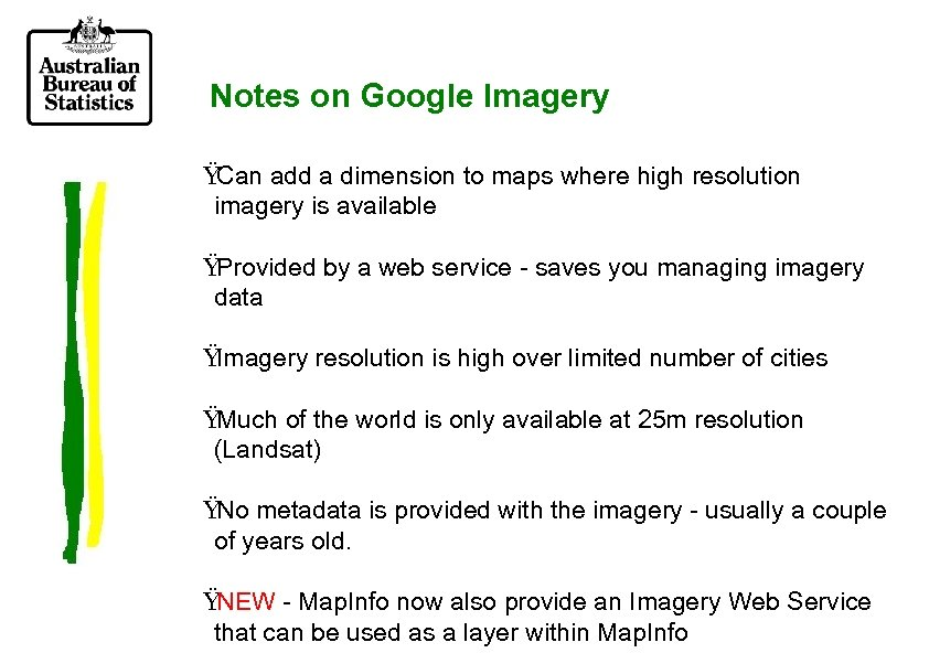 Notes on Google Imagery Ÿ Can add a dimension to maps where high resolution