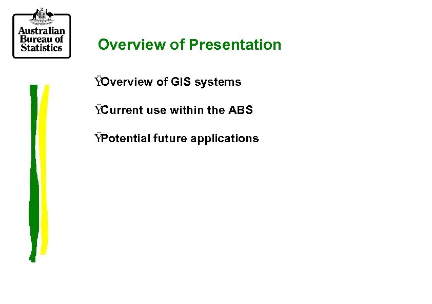 Overview of Presentation Ÿ Overview of GIS systems Ÿ Current use within the ABS