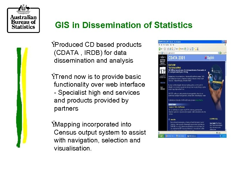 GIS in Dissemination of Statistics Ÿ Produced CD based products (CDATA , IRDB) for