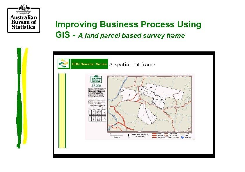 Improving Business Process Using GIS - A land parcel based survey frame