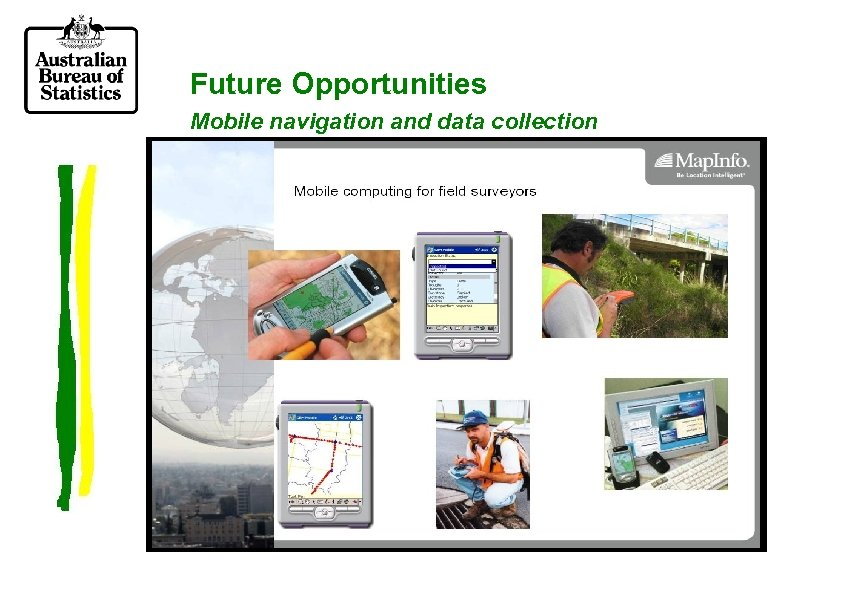 Future Opportunities Mobile navigation and data collection