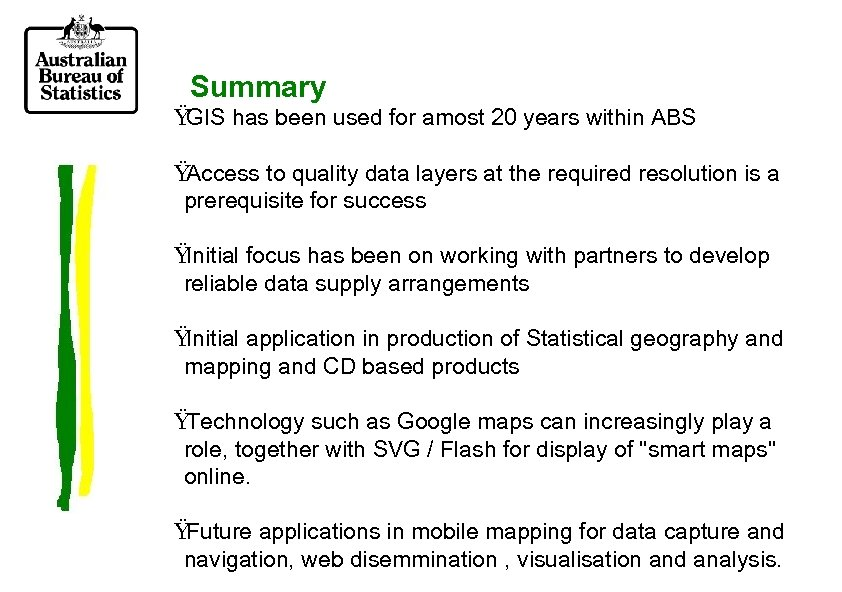 Summary Ÿ GIS has been used for amost 20 years within ABS Ÿ Access