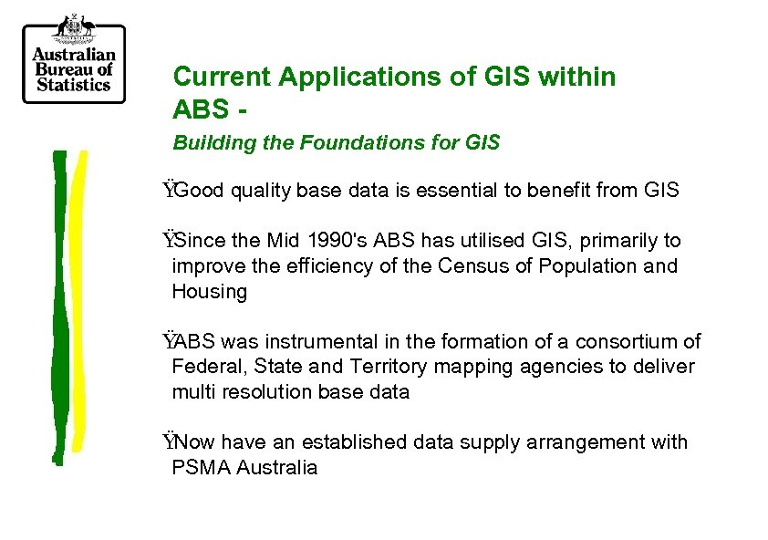 Current Applications of GIS within ABS Building the Foundations for GIS Ÿ Good quality