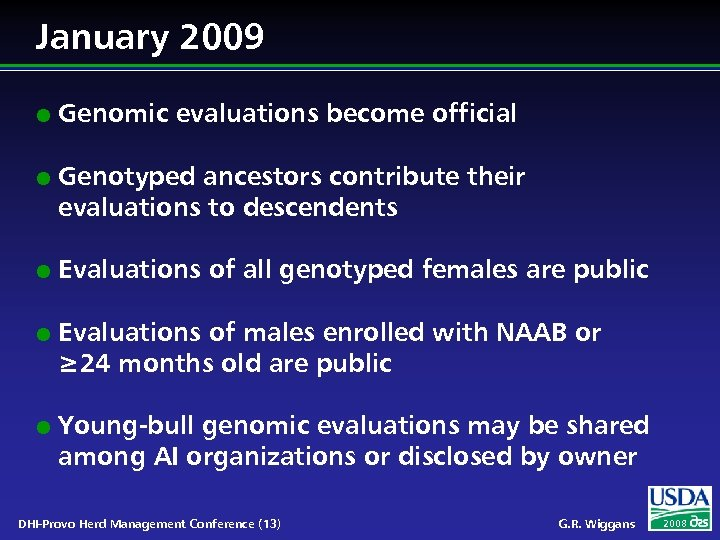 January 2009 l l l Genomic evaluations become official Genotyped ancestors contribute their evaluations
