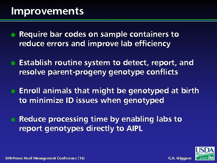 Improvements l l Require bar codes on sample containers to reduce errors and improve