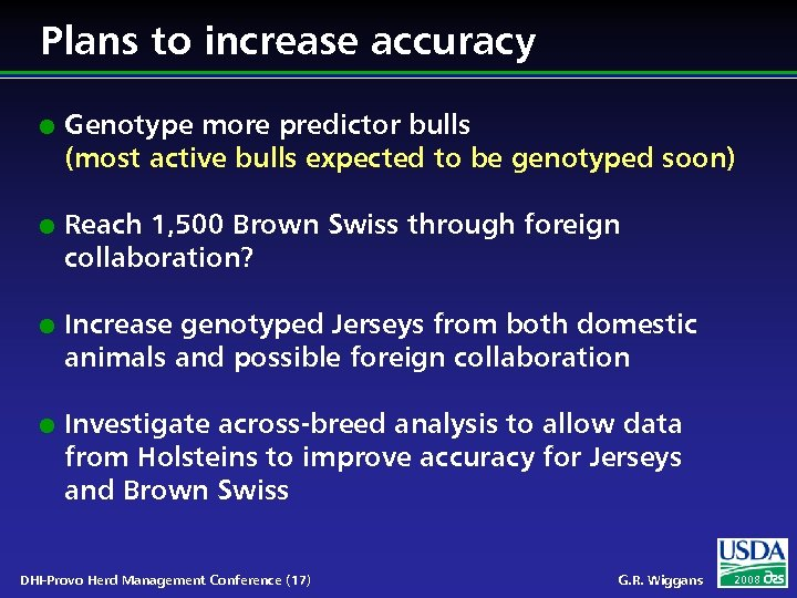 Plans to increase accuracy l l Genotype more predictor bulls (most active bulls expected