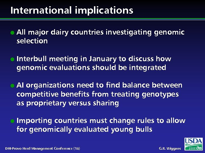 International implications l l All major dairy countries investigating genomic selection Interbull meeting in